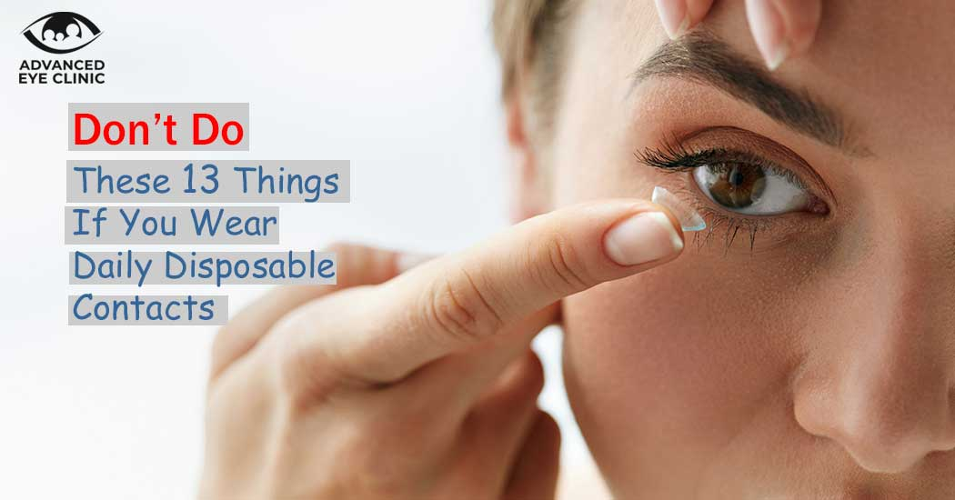 Don't Do These 13 Things If You Wear Daily Disposable Contacts!
